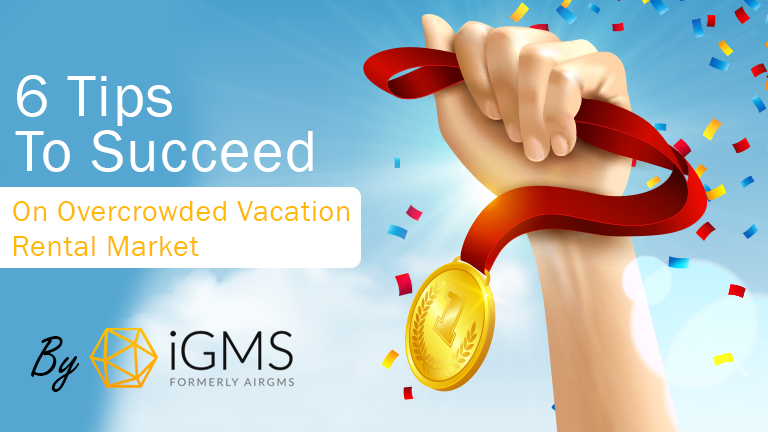 6 Tips To Succeed on Overcrowded Vacation Rental Market